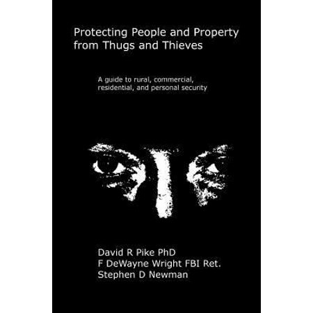 Protecting People And Property From Thugs And Thieves  A Guide To Rural  Commercial  Residential  And Personal Security