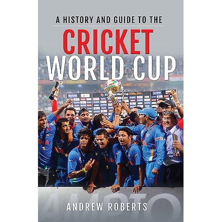 A History & Guide to the Cricket World Cup (Icc Cricket World Cup 2011 Final Match)
