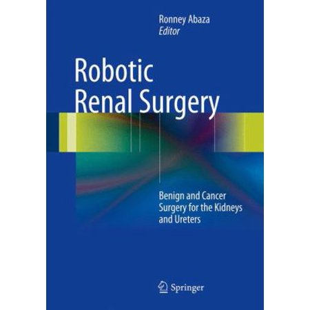 Robotic Renal Surgery  Benign And Cancer Surgery For The Kidneys And Ureters