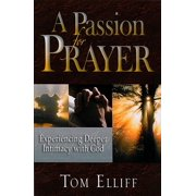 A Passion for Prayer : Experiencing Deeper Intimacy with God