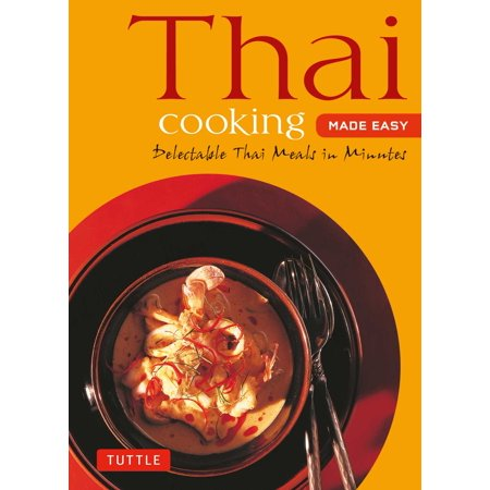 Thai Cooking Made Easy : Delectable Thai Meals in Minutes - Revised 2nd Edition (Thai