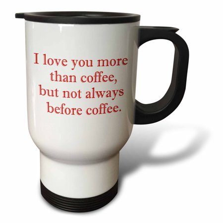3dRose I love you more than coffee but not always before coffee. Red, Travel Mug, 14oz, Stainless Steel