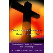 With Lovingkindness Have I Drawn Thee : Foundations to Transform Evangelism Into Discipleship