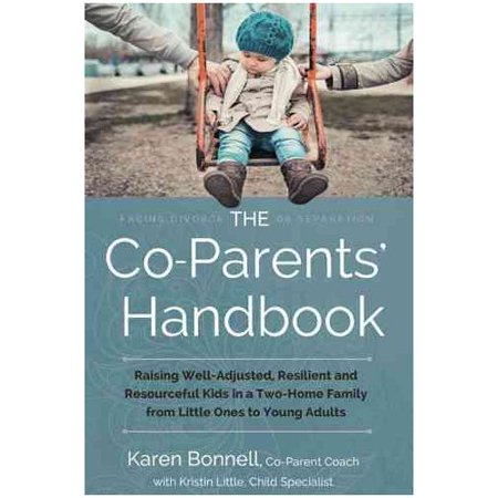 The Co-parents? Handbook: Raising Well-adjusted, Resilient, and Resourceful Kids in a Two-home Family-from Little Ones to Young Adults