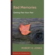 Bad Memories : Getting Past Your Past