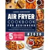 Air Fryer Cookbook for Beginners #2020: 101 Budget Friendly, Quick & Easy 5-Ingredient Recipes Anyone Can Cook (with Nutritional Facts) (Paperback)