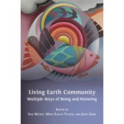 Living Earth Community : Multiple Ways of Being and Knowing (Paperback)