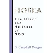 Hosea : The Heart and Holiness of God