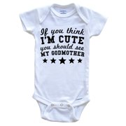 If You Think I'm Cute You Should See My Godmother Funny Baby Onesie - Godchild Baby Bodysuit