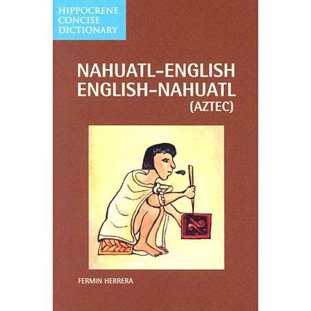 Dic Hippocrene Concise Nahuatl English English Nahuatl Aztec  Dic Hippocrene Concise