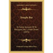 Temple Bar: Or Some Account Of Ye Marygold, No. 1, Fleet Street (1875) (Paperback)