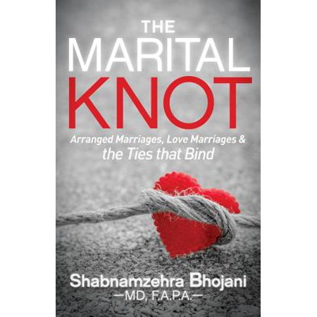 The Marital Knot : Arranged Marriages, Love Marriages and the Ties That (Difference Between Love Marriage And Arranged Marriage)