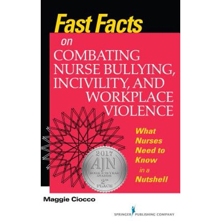 Fast Facts on Combating Nurse Bullying, Incivility and Workplace Violence : What Nurses Need to Know in a
