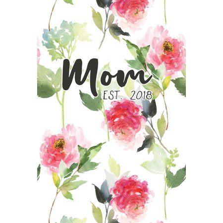 Shower Journal - Mom Est. 2018 : New Mom Journal Floral Notebook Gift for Mother's Day Baby Shower Expecting Mothers Blank College Ruled Lined (6 X 9) Small Diary Softback Cover