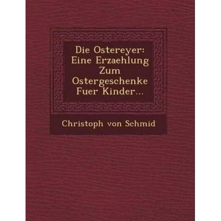 Die Ostereyer : Eine Erzaehlung Zum Ostergeschenke Fuer Kinder...
