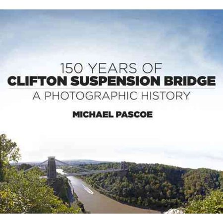 150 Years of Clifton Suspension Bridge: A Photographic History by