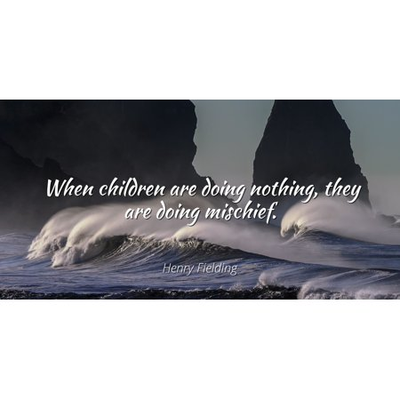 Henry Fielding - Famous Quotes Laminated POSTER PRINT 24x20 - When children are doing nothing, they are doing mischief.](Halloween Mischief Quotes)