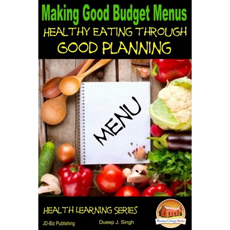 Making Good Budget Menus: Healthy Eating through Good Planning - (Eating Healthy In College On A Budget)