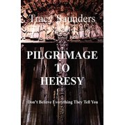 Pilgrimage to Heresy : Don't Believe Everything They Tell You