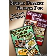 Simple Dessert Recipes For The Love of Sweets - eBook