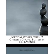 Poetical Works, with 'a Cypresse Grove.' Edited by L.E. Kastner