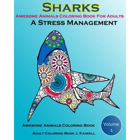 Awesome Animals Coloring Book for Adults: A Stress Management: Creative Coloring Animals, Live Underwater Sharks, Lost Ocean, Sea (Volume 1)