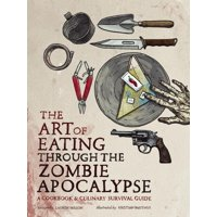 The Art of Eating Through the Zombie Apocalypse (Paperback)