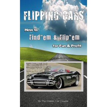 How To Flip Cars >> Flipping Cars How To Find Em Flip Em For Fun Profit Ebook