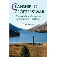 Clanship to Crofters War : The Social Transformation of the Scottish Highlands