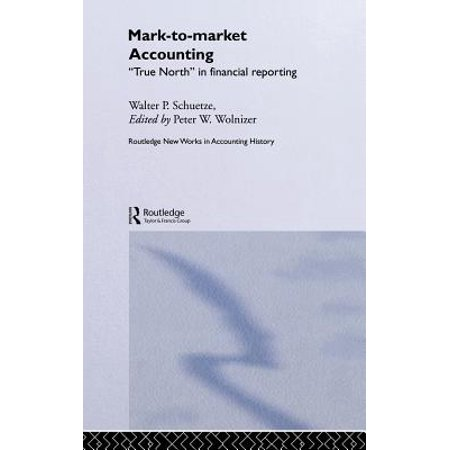 Mark to Market Accounting: 'True North' in Financial Reporting by