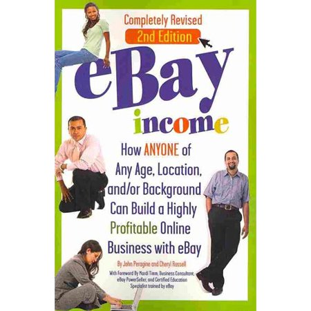 Ebay Income  How Anyone Of Any Age  Location  And   Or Background Can Build A Highly Profitable Online Business With Ebay
