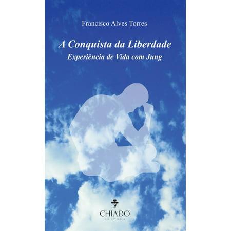 A Conquista da Liberdade - Experiência de Vida com Jung -