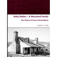 Nally/Nalley ? A Maryland Family: The History of Seven Generations (Paperback)