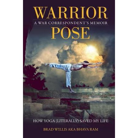 Warrior Pose : How Yoga (Literally) Saved My Life ()