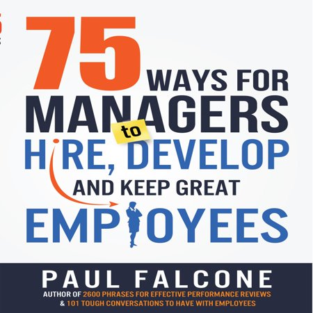 75 Ways for Managers to Hire, Develop, and Keep Great Employees - (Best Way To Develop Employees)