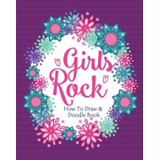 Girls Rock! - How To Draw and Doodle Book: A Fun Activity Book for Girls and Children Ages 6, 7, 8, 9, 10, 11, and 12 Years Old - A Funny Arts and Crafts Gift for Girls Who Rock (Paperback)