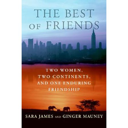 The Best of Friends : Two Women, Two Continents, and One Enduring