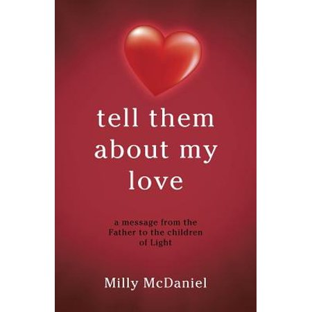 Tell Them about My Love : A Message from the Father to the Children of