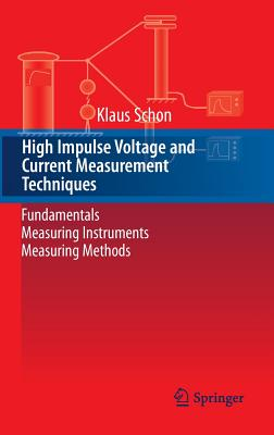 High Impulse Voltage and Current Measurement Techniques : Fundamentals Measuring Instruments Measuring Methods by Springer International Publishing