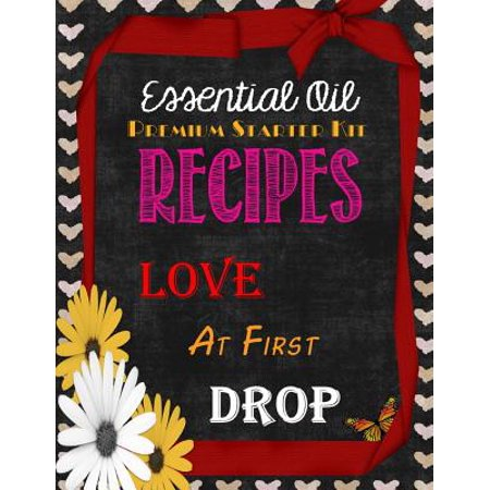 Essential Oil Premium Starter Kit Recipes : Love at First Drop