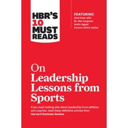 Harvard Lessons - HBR's 10 Must Reads on Leadership Lessons from Sports (featuring interviews with Sir Alex Ferguson, Kareem Abdul-Jabbar, Andre Agassi) - eBook