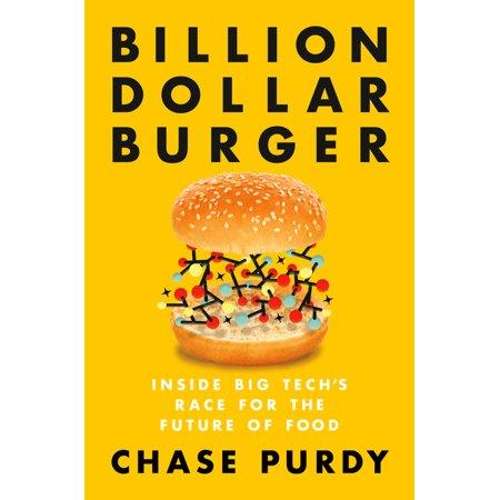 Billion Dollar Burger : Inside Big Tech's Race for the Future of Food (Hardcover)
