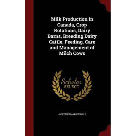 Milk Production in Canada, Crop Rotations, Dairy Barns, Breeding Dairy Cattle, Feeding, Care and Management of Milch
