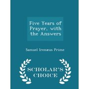Five Years of Prayer, with the Answers - Scholar's Choice Edition