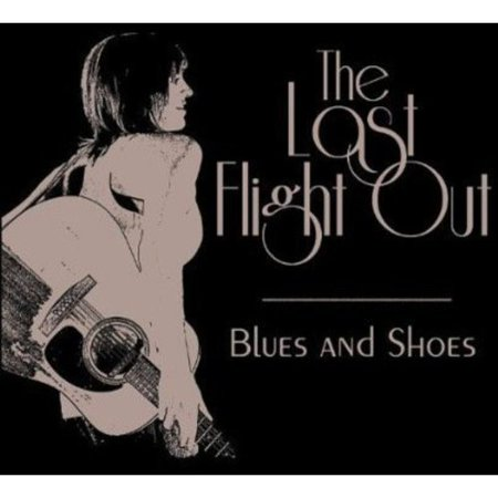 Last Flight Out   Blues   Shoes  Cd