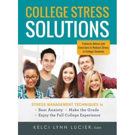 College Stress Solutions  Stress Management Techniques To Beat Anxiety  Make The Grade  Enjoy The Full College Experience