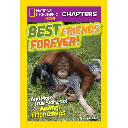 National Geographic Kids Chapters: Best Friends Forever : And More True Stories of Animal (True Friendship Poems Best Friends)