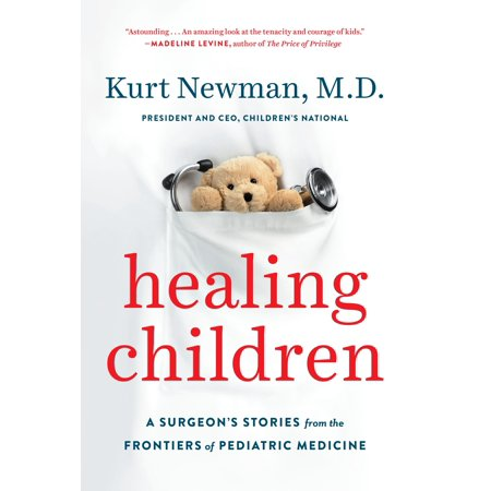 Healing Children : A Surgeon's Stories from the Frontiers of Pediatric