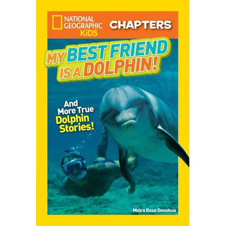 National Geographic Kids Chapters: My Best Friend Is a Dolphin! : And More True Dolphin