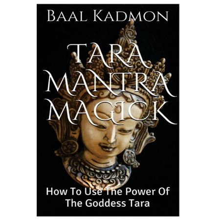 Tara Mantra Magick : How to Use the Power of the Goddess Tara
